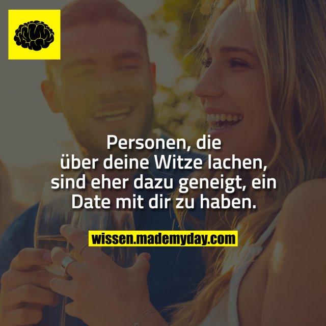 Personen, die über deine Witze lachen, sind eher dazu geneigt, ein Date mit dir zu haben.