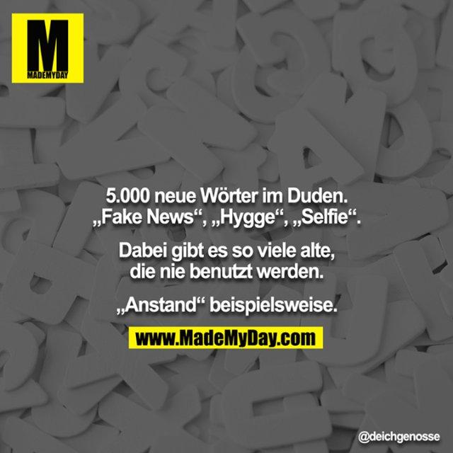 """5.000 neue Wörter im Duden. """"Fake News"""", """"Hygge"""", """"Selfie"""".<br /> <br /> Dabei gibt es so viele alte, die nie benutzt werden.<br /> <br /> """"Anstand"""" beispielsweise."""
