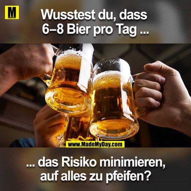 Wusstes du, dass 6–8 Bier pro Tag das Risiko minimieren, auf alles zu pfeifen?