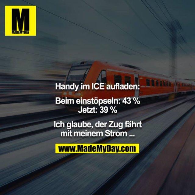 Handy im ICE aufladen:<br /> <br /> Beim einstöpseln: 43 %<br /> Jetzt: 39 %<br /> <br /> Ich glaube, der Zug fährt mit meinem Strom ...