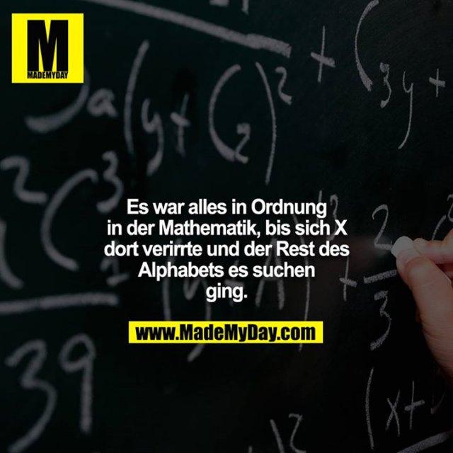 Es war alles in Ordnung in der Mathematik, bis sich X dort verirrte und der Rest des Alphabets es suchen ging.
