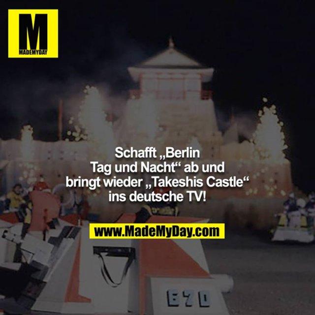 """Schafft """"Berlin Tag und Nacht"""" ab und bringt wieder """"Takeshis Castle"""" ins deutsche TV!"""