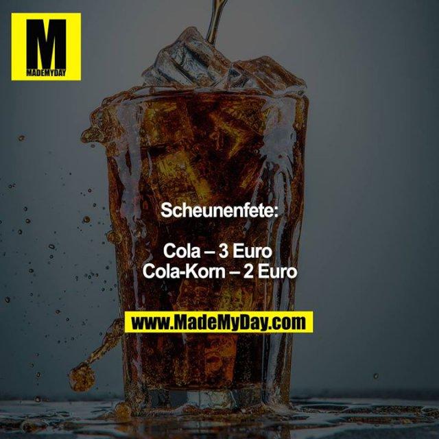 Scheunenfete:<br /> <br /> Cola – 3 Euro <br /> Cola-Korn – 2 Euro