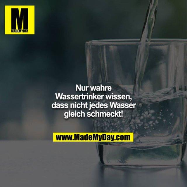 Nur wahre Wassertrinker wissen, dass nicht jedes Wasser gleich schmeckt!