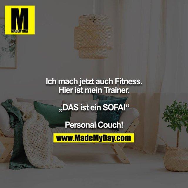 """Ich mach jetzt auch Fitness. Hier ist mein Trainer.<br /> <br /> """"DAS ist ein SOFA!""""<br /> <br /> Personal Couch!"""