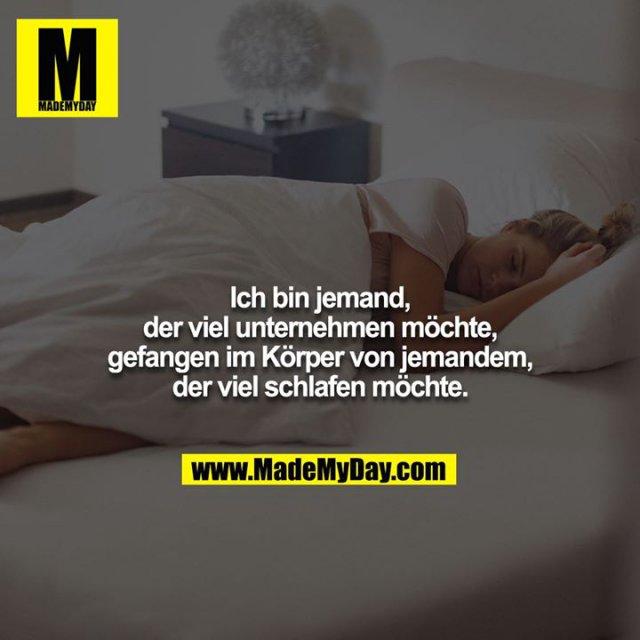 Ich bin jemand, der viel unternehmen möchte, gefangen im Körper von jemandem, der viel schlafen möchte.