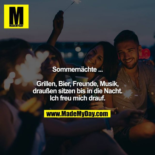 Sommernächte...<br /> <br /> Grillen, Bier, Freunde, Musik, draußen sitzen bis in die Nacht. Ich freu mich drauf.